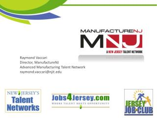 Raymond Vaccari Director,  ManufactureNJ Advanced Manufacturing Talent Network