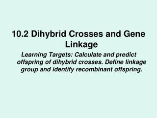 10.2 Dihybrid Crosses and Gene Linkage