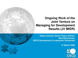 Ongoing Work of the Joint Venture on   Managing for Development Results (JV MfDR)