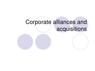 Corporate alliances and acquisitions