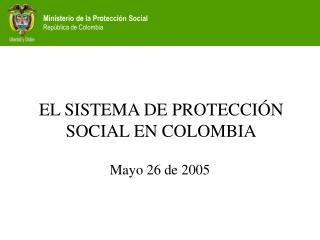 EL SISTEMA DE PROTECCIÓN SOCIAL EN COLOMBIA