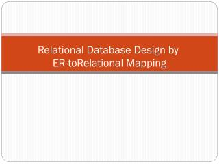 Relational Database Design by  ER- to­Relational  Mapping