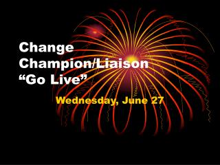 "Change Champion/Liaison ""Go Live"""