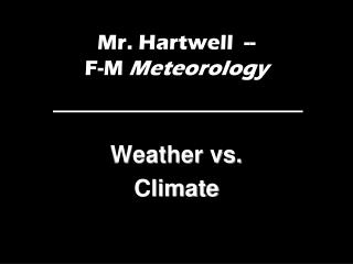 Mr. Hartwell  --   F-M  Meteorology