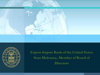 Export-Import Bank of the United States Sean Mulvaney, Member of Board of Directors