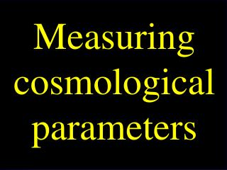 Measuring cosmological parameters