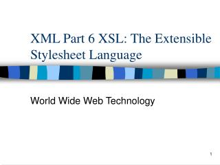 XML Part 6 XSL: The Extensible Stylesheet Language
