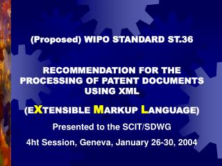 ST.36 is a draft:  It is built on:  PCT, Annex F  ST.32 SGML  Work of the TWXWG  Trilateral