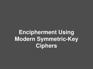Encipherment Using Modern Symmetric-Key Ciphers