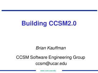 Building CCSM2.0