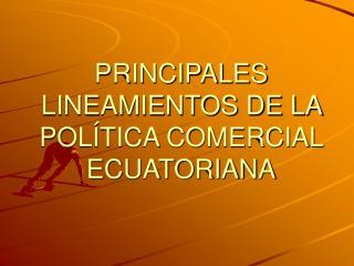 PRINCIPALES LINEAMIENTOS DE LA POL TICA COMERCIAL ECUATORIANA