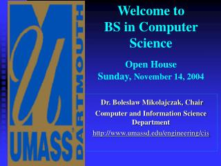 Welcome to  BS in Computer Science Open House  Sunday,  November 14, 2004