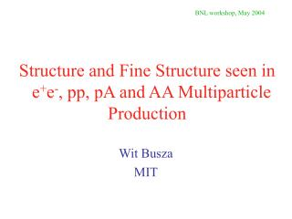 Structure and Fine Structure seen in    e + e - , pp, pA and AA Multiparticle Production