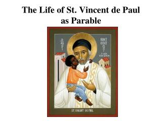 The Life of St. Vincent de Paul  as Parable