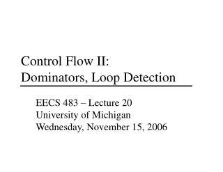Control Flow II: Dominators, Loop Detection