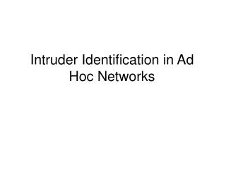 Intruder Identification in Ad Hoc Networks