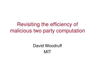 Revisiting the efficiency of malicious two party computation