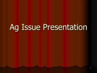 Ag Issue Presentation