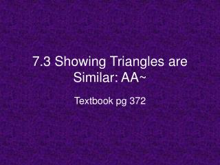 7.3 Showing Triangles are Similar: AA~