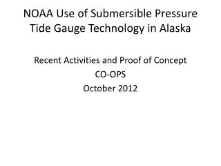 NOAA Use of Submersible Pressure Tide Gauge Technology in Alaska