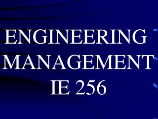 ENGINEERING  MANAGEMENT IE 256