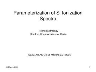 Parameterization of Si Ionization Spectra