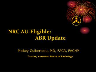 NRC AU-Eligible:                      ABR Update 		Mickey Guiberteau, MD, FACR, FACNM