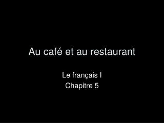 Au caf é et au restaurant