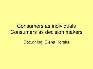 Consumers as individuals Consumers as decision makers