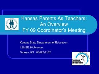 Kansas Parents As Teachers:  An Overview FY 09 Coordinator's Meeting