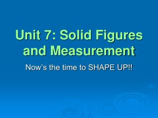 Unit 7: Solid Figures and Measurement