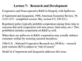 Lecture 7:	Research and Development Cooperative and Nonccoperative R&D in Duopoly with Spillovers