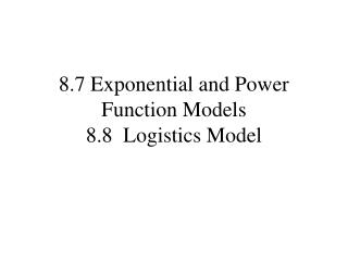 8.7 Exponential and Power Function Models 8.8  Logistics Model
