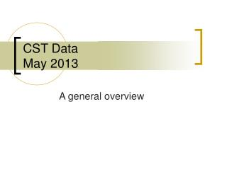 CST Data May 2013