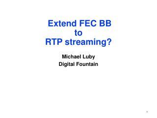 Extend FEC BB  to  RTP streaming?