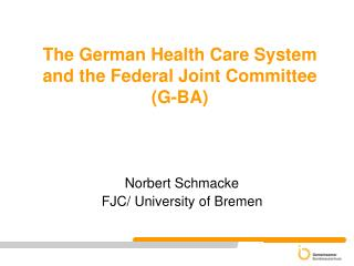 The German Health Care System and the Federal Joint Committee (G-BA)