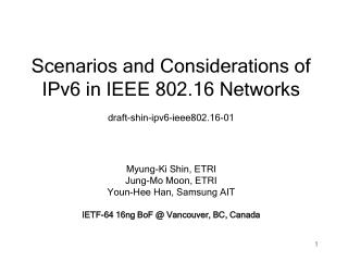 Scenarios and Considerations of IPv6 in IEEE 802.16 Networks draft-shin-ipv6-ieee802.16-01