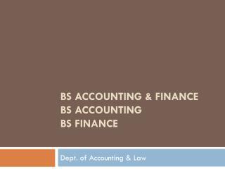 BS Accounting & Finance BS Accounting BS Finance