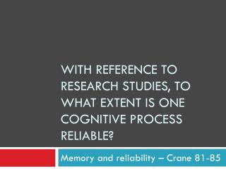 With reference to research studies, to what extent is one cognitive process reliable