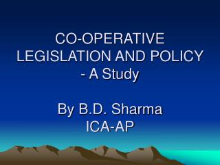 CO-OPERATIVE LEGISLATION AND POLICY - A Study By B.D. Sharma ICA-AP