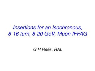 Insertions for an Isochronous,         8-16 turn, 8-20 GeV, Muon IFFAG