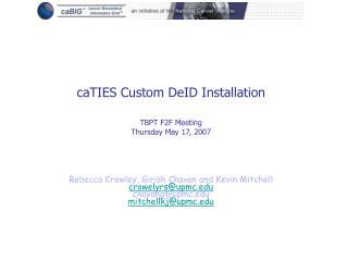 caTIES Custom DeID Installation TBPT F2F Meeting Thursday May 17, 2007