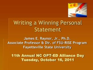 Writing a Winning Personal Statement 11th Annual NC OPT-ED Alliance Day Tuesday, October 16, 2011