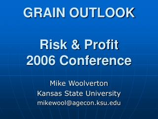 GRAIN OUTLOOK Risk & Profit 2006 Conference