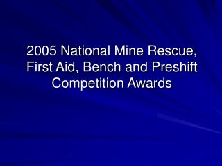 2005 National Mine Rescue, First Aid, Bench and Preshift Competition Awards