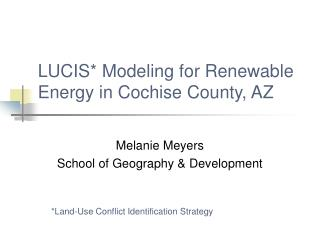 LUCIS* Modeling for Renewable Energy in Cochise County, AZ