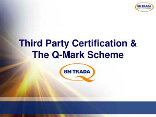 Third Party Certification &  The Q-Mark Scheme
