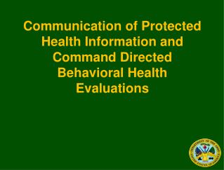 Communication of Protected Health Information and Command Directed Behavioral Health Evaluations