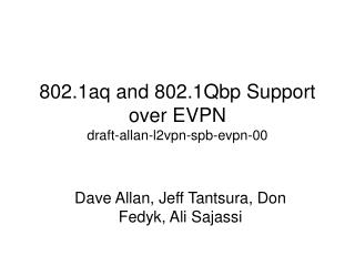 802.1aq and 802.1Qbp Support over EVPN draft-allan-l2vpn-spb-evpn-00