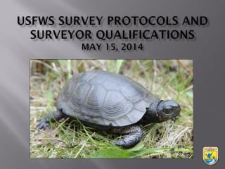 USFWS Survey Protocols and surveyor qualifications May 15, 2014